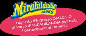 Biglietto d'ingresso OMAGGIO al Parco di MIRABILANDIA per tutti i partecipanti al Torneo!!!